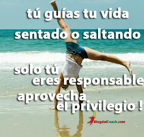 Tu eres responsable de tu vida, aprovecha el privilegio